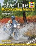 Adventure Motorcycling Manual 2nd Edition Everything You Need to Plan & Complete the Journey of a Lifetime
