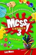 Messy Church: Fifteen Sessions for Exploring the Christian Life With Families