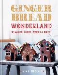 Gingerbread Wonderland 30 Magical Houses Cookies & Bakes
