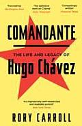 Comandante The Life & Legacy of Hugo Chavez