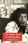 Naked Soul of Iceberg Slim: Robert Beck's Real Story