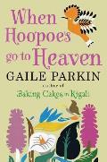 When Hoopoes Go to Heaven. Gaile Parkin