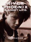 River Phoenix A Short Life