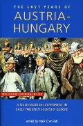 Last Years of Austria Hungary A Multinational Experiment in Early Twentieth Century Europe Revised & Expanded Edition