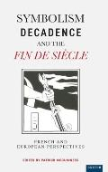 Symbolism, Decadence and the Fin de Si?cle: French and European Perspectives
