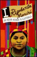 I Rigoberta Menchu An Indian Woman in Guatemala