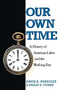 Our Own Time A History of American Labor & the Working Day