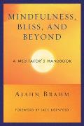 Mindfulness Bliss & Beyond A Meditators Handbook