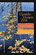 Upside Down Zen Finding the Marvelous in the Ordinary