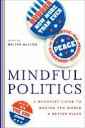 Mindful Politics A Buddhist Guide to Making the World a Better Place