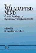 The Maladapted Mind: Classic Readings in Evolutionary Psychopathology