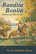 Bandita Bonita: Romancing Billy the Kid, A Novel