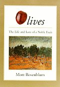 Olives The Life & Lore Of A Noble Fruit