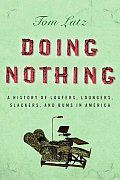 Doing Nothing A History Of Loafers Loungers Slackers & Bums in America