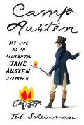 Camp Austen My Life as an Accidental Jane Austen Superfan