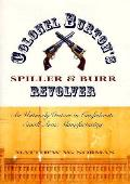 Colonel Burtons Spiller & Burr Revolver An Untimely Venture in Confederate Small Arms