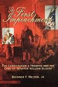 First Impeachment The Constitutions Framers & the Case of Senator William Blount