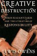 Creative Destruction Nikos Kazantzakis & the Literature of Responsibility