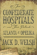 Two Confederate Hospitals and Their Patients: Atlanta to Opelika [With CDROM]