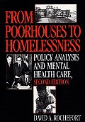 From Poorhouses to Homelessness: Policy Analysis and Mental Health Care, 2nd Edition