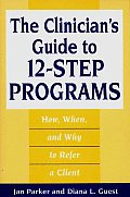 The Clinician's Guide to 12-Step Programs: How, When, and Why to Refer a Client