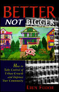 Better Not Bigger How To Take Control Of Urban Growth & Improve Your Community