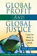 Global Profit & Global Justice Using Your Money to Change the World