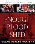 Enough Blood Shed 101 Solutions to Violence Terror & War
