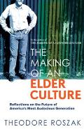 Making Of An Elder Culture Reflections of the Future of Americas Most Audacious Generation