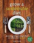 Grow a Sustainable Diet Planning & Growing to Feed Ourselves & the Earth