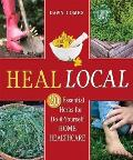 Heal Local: 20 Essential Herbs for Do-It-Yourself Home Healthcare