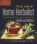 New Home Herbalist Simple Ways to Use Plants for Health & Wellness