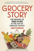 Grocery Story The Promise of Food Co Ops in the Age of Grocery Giants