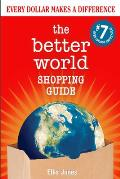 The Better World Shopping Guide: 7th Edition: Every Dollar Makes a Difference