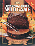Dressing & Cooking Wild Game Revised Updated