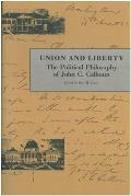Union and Liberty: The Political Philosophy of John C. Calhoun