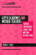 Gypsy Academics and Mother-Teachers: Gender, Contingent Labor, and Writing Instruction (Crosscurrents)