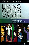Living Gods Word Reflections on the Weekly Gospels Year B