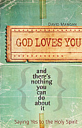 God Loves You and There's Nothing You Can Do About It