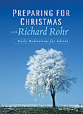 Preparing for Christmas with Richard Rohr Daily Reflections for Advent