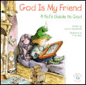 God Is My Friend A Kids Guide To God