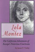 Lola Montez The California Adventures of Europes Notorious Courtesan