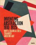 Inventing Abstraction 1910 1925 How a Radical Idea Changed Modern Art
