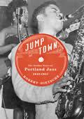 Jumptown The Golden Years of Portland Jazz 1942 1957