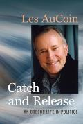 Catch and Release: An Oregon Life in Politics