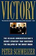 Victory The Reagan Administrations Secret Strategy That Hastened the Collapse of the Soviet