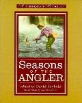 Seasons of the Angler A Fishermans Anthology