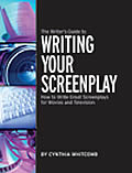 Writers Guide to Writing Your Screenplay How to Write Great Screenplays for Movies & Television