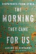 Morning They Came For Us Dispatches From Syria