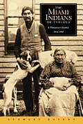 Miami Indians of Indiana A Persistent People 1654 1994